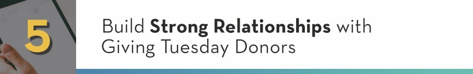 5. Build Strong Relationships with Giving Tuesday Donors