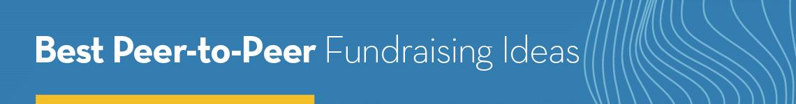 Best Peer-to-Peer Fundraising Ideas