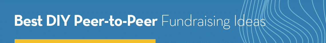 Best DIY Peer-to-Peer Fundraising Ideas