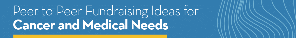Peer-to-Peer Fundraising Ideas for Cancer & Medical Needs