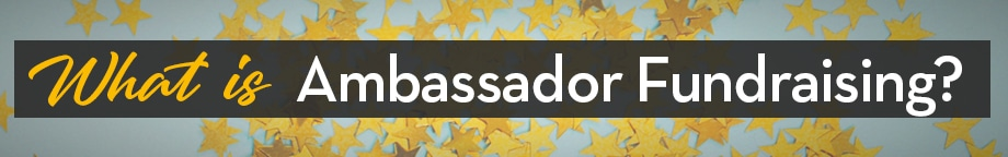 What is Ambassador Fundraising?