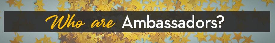 Who are Ambassadors