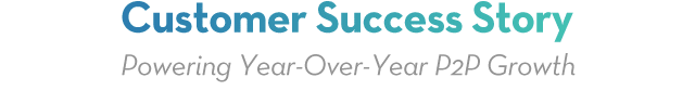 Customer Success Story - Powering Year-Over-Year P2P Growth