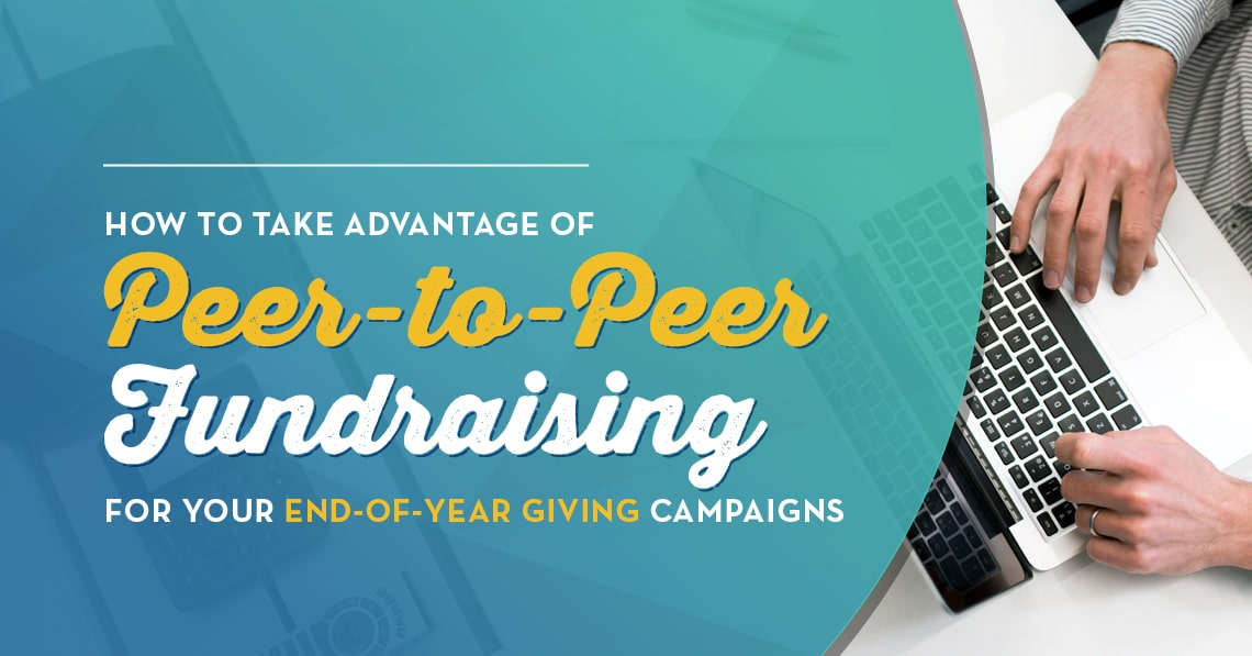 How to Take Advantage of Peer-to-Peer Fundraising for your End of Year Giving Campaigns