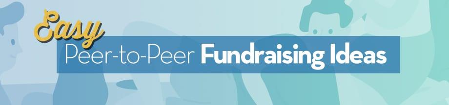 Easy Peer-to-Peer Fundraising Ideas