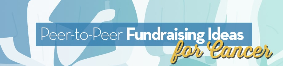 Peer-to-Peer Fundraising Ideas for Cancer