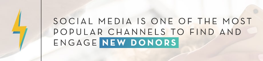 Social media is one of the most popular channels to find and engage new donors