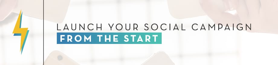 Launch your social campaign from the start