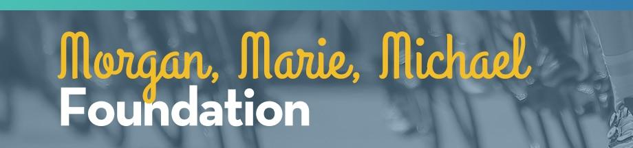 Morgan, Marie, Michael Foundation