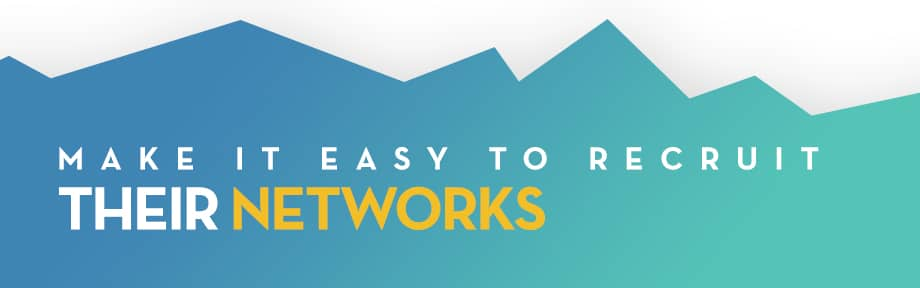 Make It Easy to Recruit Their Networks