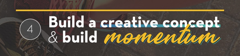 Build a creative concept to build momentum
