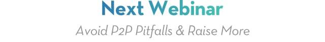 Next Webinar - Avoid P2P Pitfalls & Raise More