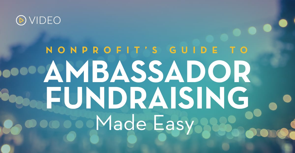 Video: Nonprofit's Guide to Ambassador Fundraising Made Easy