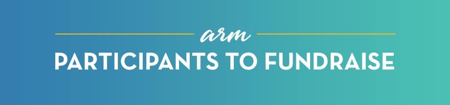 Arm participants to fundraise