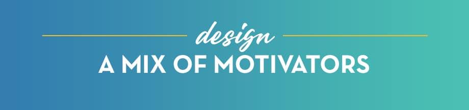 Design a mix of motivators