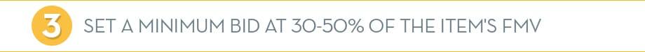 Set a Minimum Bid at 30-50% of the Item's FMV