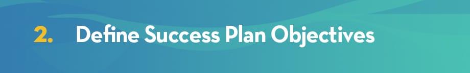 Define Success Plan Objectives