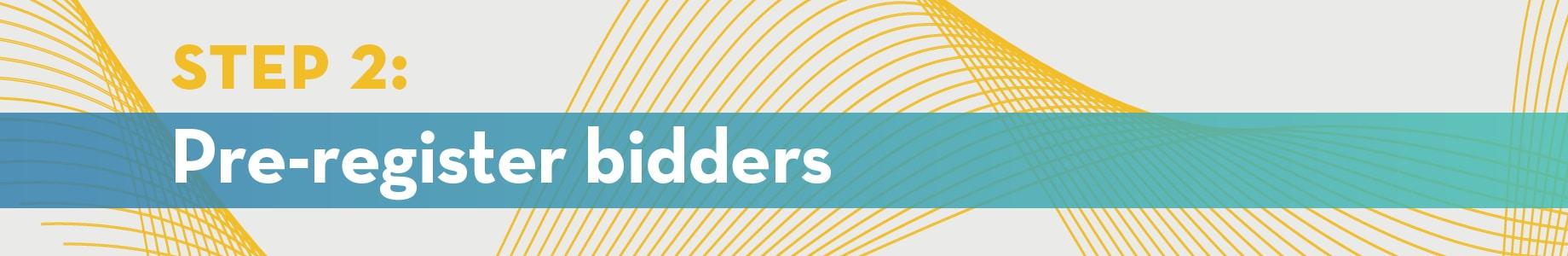Step 2: Pre-register bidders