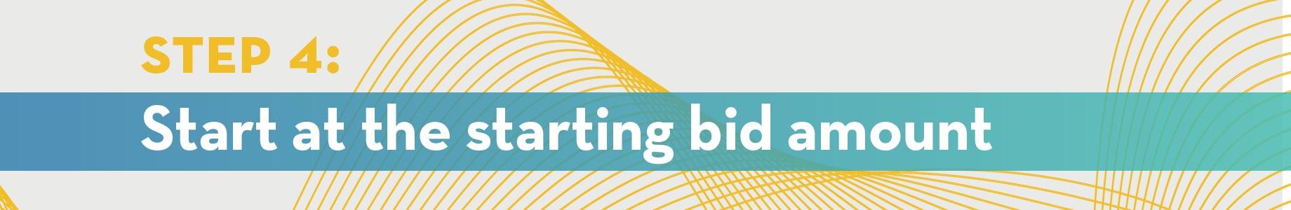 Step 4: Start at the starting bid amount