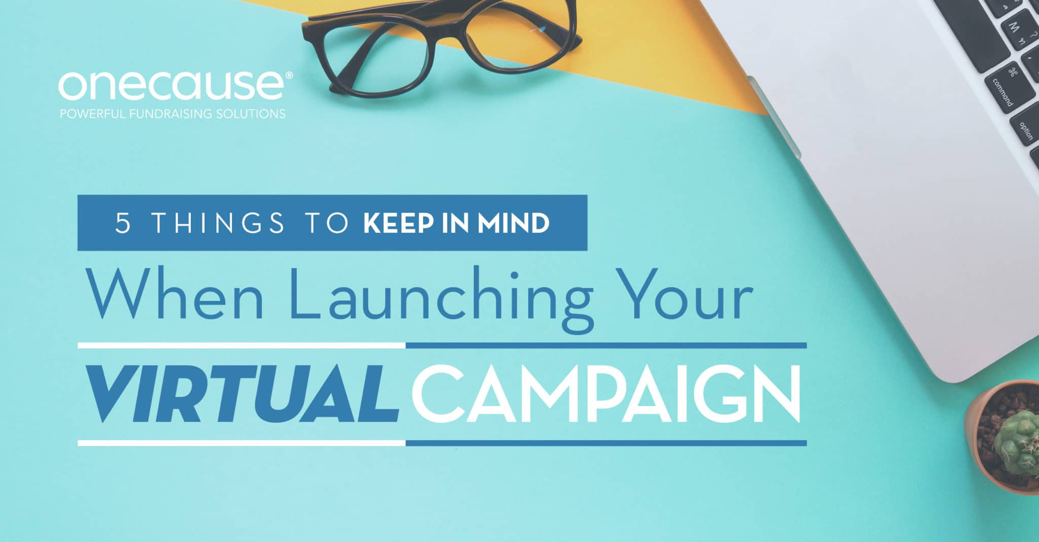 5 Things to Keep in Mind When Launching Your Virtual Campaign