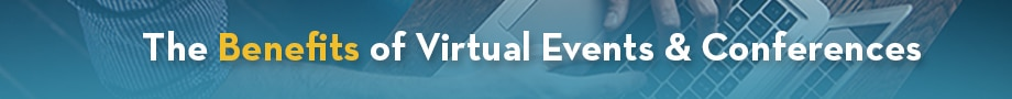Benefits of Virtual Events and Conferences