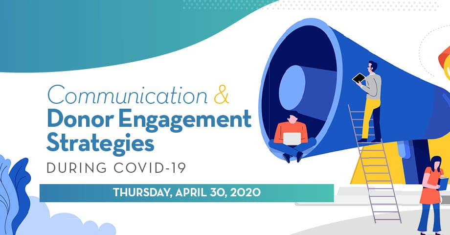 Communication & Donor Engagement Strategies During COVID-19