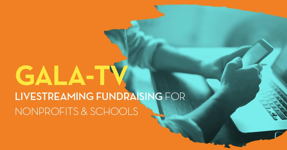 Gala TV: Livestreaming Fundraising for Nonprofits & Schools