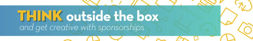Think Outside the Box and get creative with sponsorships