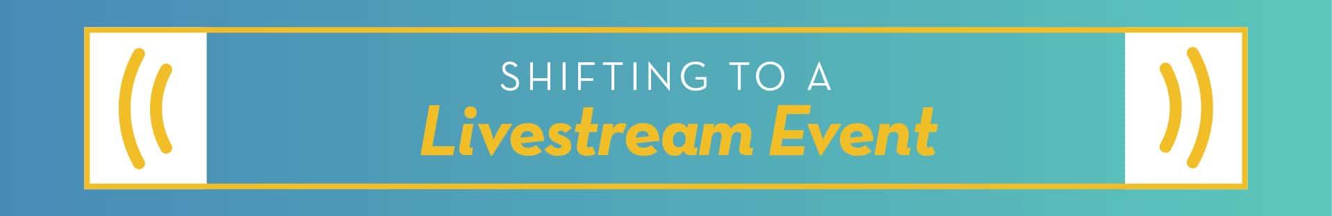 Shifting to a Livestream Event
