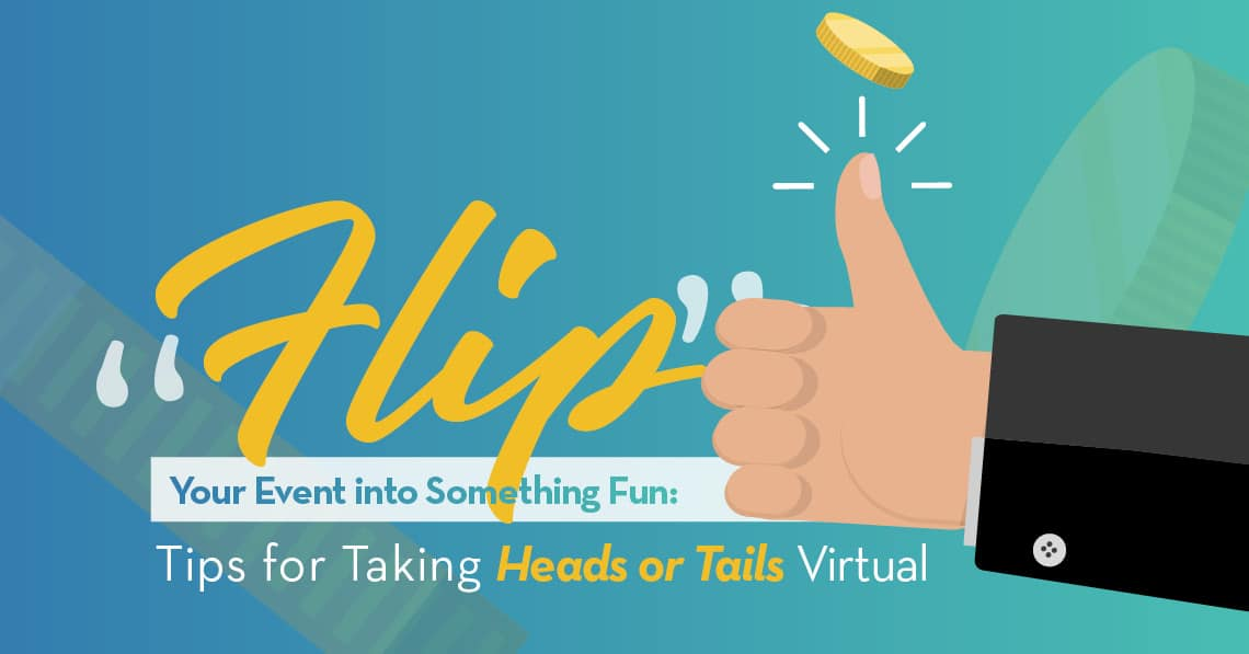 """Flip"" Your Event into Something Fun: Tips for Taking Heads or Tails Virtual"