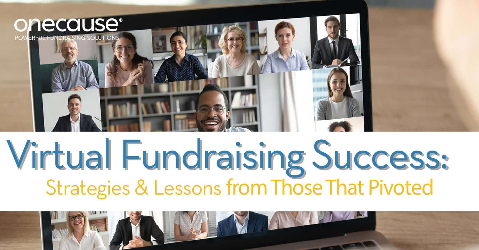Virtual Fundraising Success: Strategies and Lessons Learned from Those That Pivoted