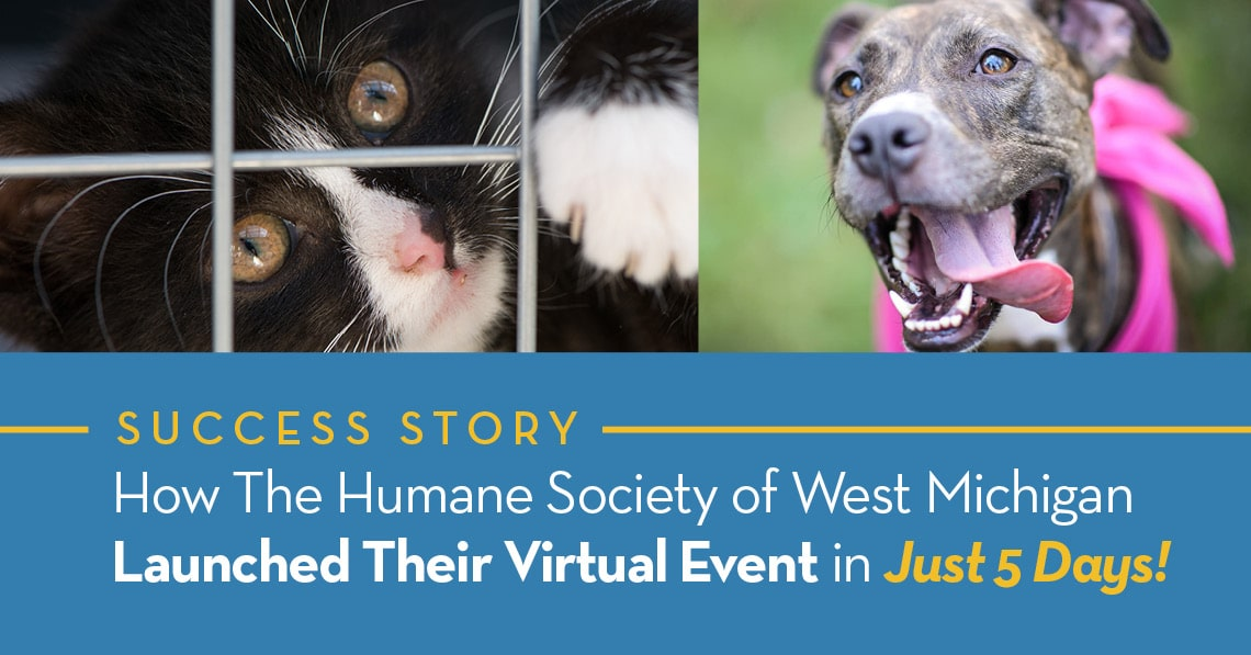 How The Humane Society of West Michigan Launched their Virtual Event in Just 5 Days