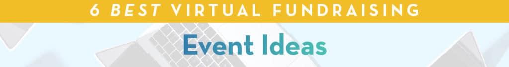 6 Best Virtual Fundraising Event Ideas