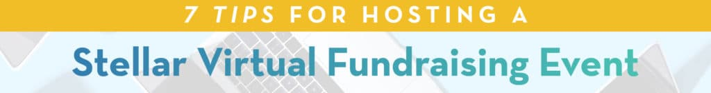 7 Tips for Hosting a Stellar Virtual Fundraising Event