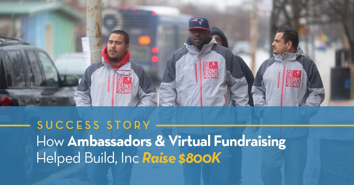 How Ambassadors & Virtual Fundraising Helped Build, Inc Raise $800K