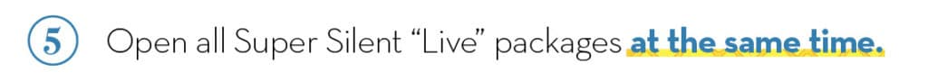 """5. Open all Super Silent """"Live"""" packages"""