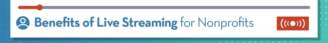 Benefits of Live Streaming for Nonprofits