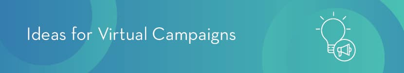 These virtual fundraising ideas revolve around launching online-only campaigns.