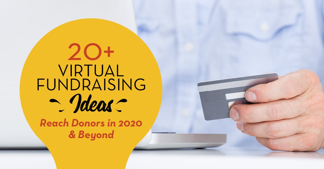 These virtual fundraising ideas can help you raise more support in 2020 and beyond.