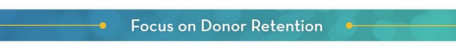 Focus on donor retention