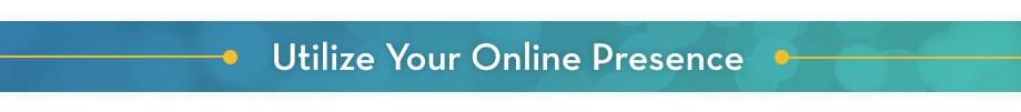 Utilize your online presence