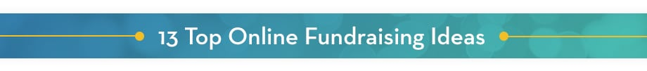 Explore these top online fundraising ideas to begin brainstorming your next campaign.