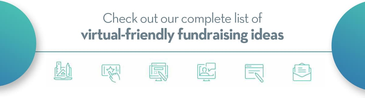 Check out our full list of virtual-friendly fundraising ideas