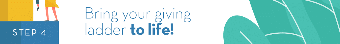 Step 4: Bring your giving ladder to life!