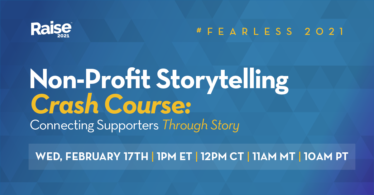 # FEARLESS 2021 Non-Profit Storytelling Crash Course: Connecting Supporters Through Story