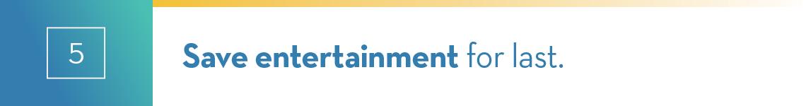 save-entertainment-for-last