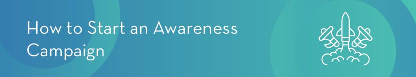 Learn how to plan and start an awareness campaign with these steps.