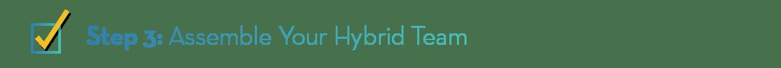 Step 3: Assemble Your Hybrid Team