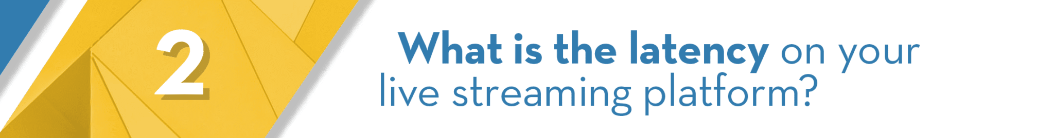 2-what-is-the-latency-of-your-live-streaming-platform