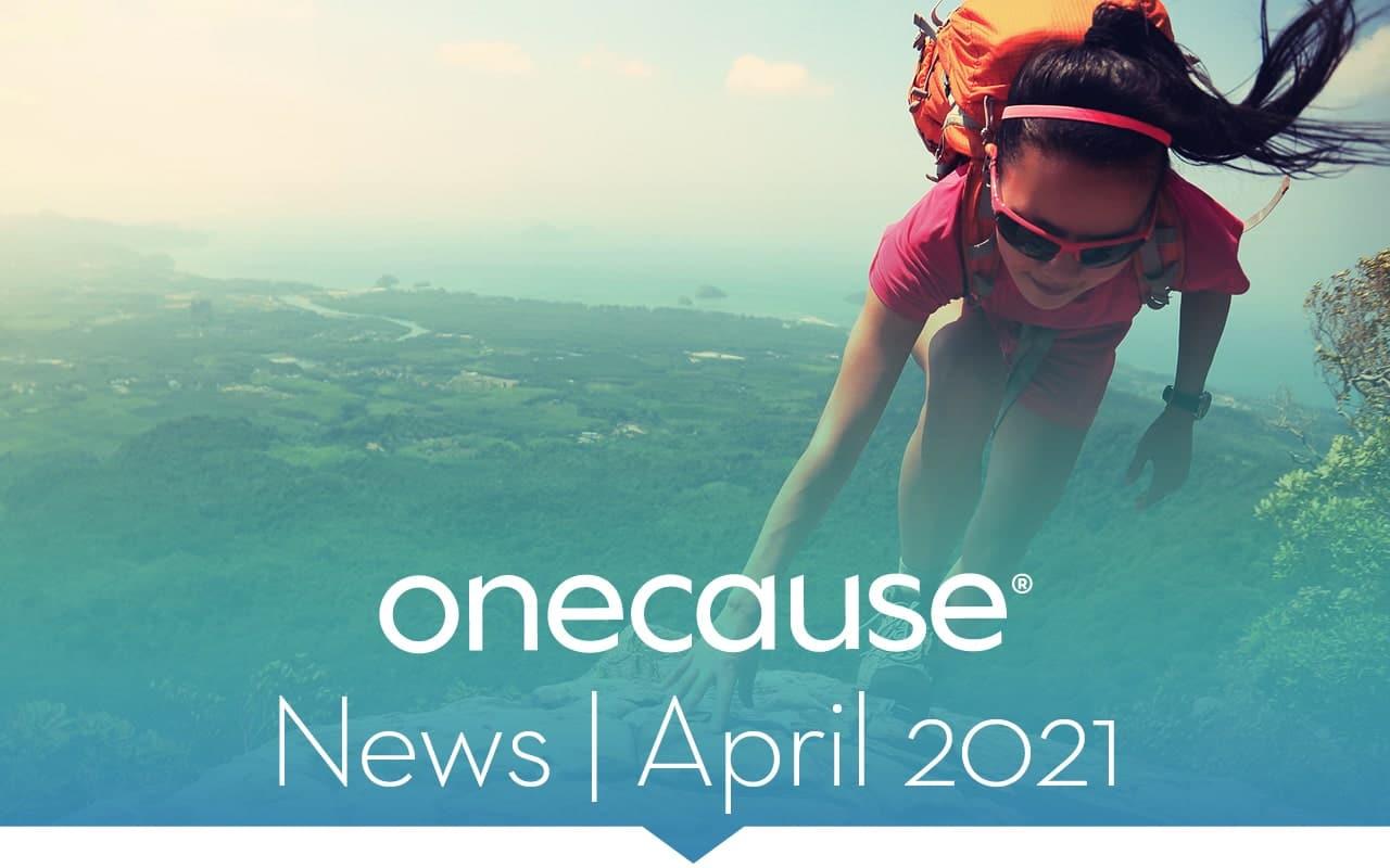 OneCause News April 2021
